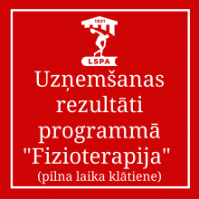 """UZŅEMŠANAS REZULTĀTI PILNA LAIKA KLĀTIENES BAKALAURA PROGRAMMĀ """"FIZIOTERAPIJA"""""""